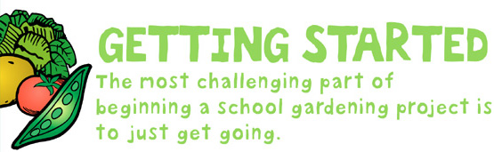 Getting Started- The most challenging part of beginning a school gardening project is to just get going.